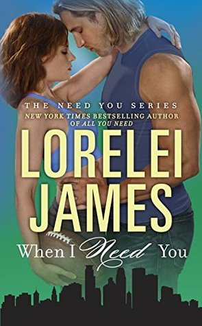 When I Need You (Need You #4) by Lorelei James