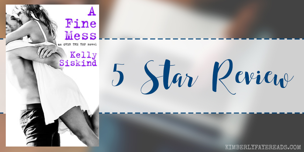 In Review: A Fine Mess (Over the Top #2) by Kelly Siskind