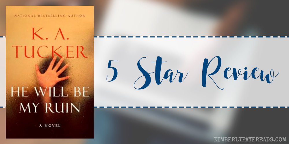 In Review: He Will Be My Ruin by K.A. Tucker