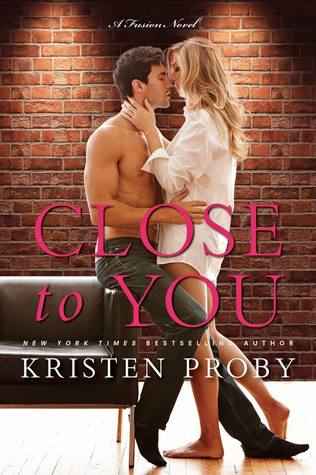 In Review: Close to You (Fusion #2) by Kristen Proby