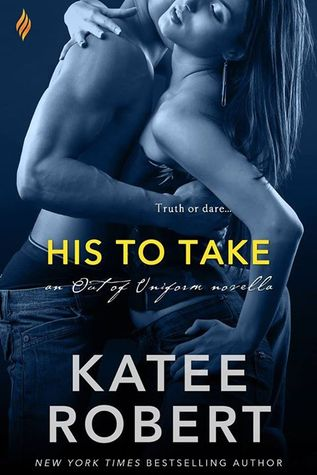 In Review: His to Take (Out of Uniform #3.5) by Katee Robert
