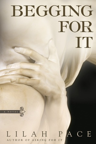 In Review: Begging for It (Asking for It #2) by Lilah Pace